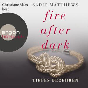Fire After Dark, Folge 2: Tiefes Begehren - Ungekürzte Fassung