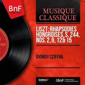 Liszt: Rhapsodies hongroises, S. 244, Nos. 2, 6, 12 & 15 - Mono Version