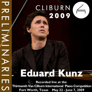 2009 Van Cliburn International Piano Competition: Preliminary Round - Eduard Kunz