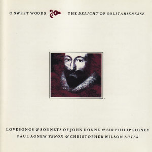 O Sweet Woods the Delight of Solitarienesse - Lovesongs & Sonnets of John Donne & Sir Philip Sidney
