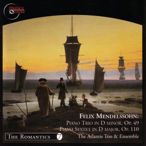 Felix Mendelssohn - Piano Trio/Piano Sextet - The Atlantis Trio & Ensemble