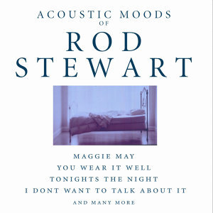Acoustic Moods Of Rod Stewart