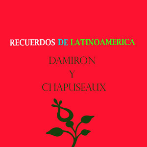 Recuerdos de Latinoamérica- Damirón y Chapuseaux