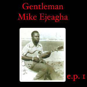 Gentleman Mike Ejeagha EP 1