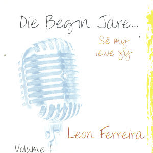 Die Begin Jare... Sê My Lewe Jy - Volume 1