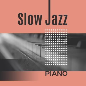 Slow Jazz Piano – Ultimate Collection of Mellow Jazz, Instrumental Music, Jazz Lounge, Classic Jazz