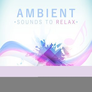 Ambient Sounds to Relax – Healing Therapy with New Age Music, Best Sounds to Relax, Calm Your Soul
