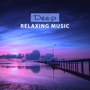 Deep Relaxing Music – Soft New Age, Pure Relaxation, Rest, Natural Music