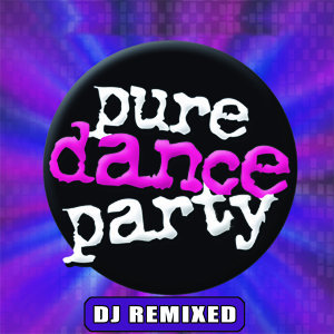 Pure Dance Party – DJ Remixed