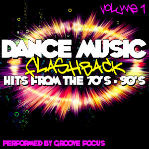 Dance Music Flashback: Hits From The 70's - 90's Volume 1