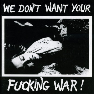 We Don't Want Your Fucking War