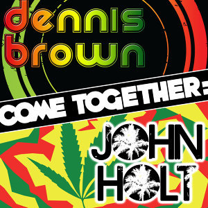Come Together: Dennis Brown vs. John Holt