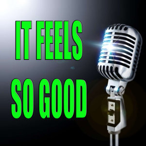 (It) feels so good (In the style of Steven Styler) (Karaoke)