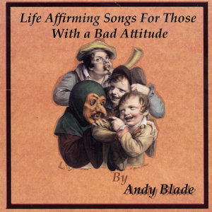 Life Affirming Songs for Those With a Bad Attitude