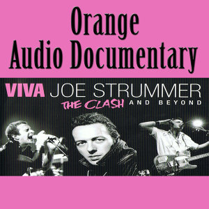Orange Audio Documentary: Viva Joe Strummer - The Clash and Beyond