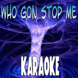 Who Gon Stop Me (Karaoke)