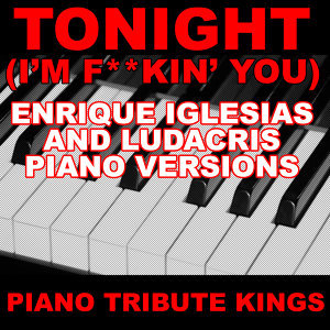 Tonight (I'm F**kin' You) (Enrique Iglesias and Ludacris Piano Versions)