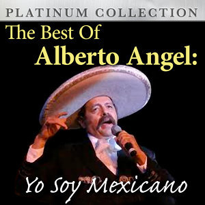 The Best of Alberto Angel: Yo Soy Mexicano