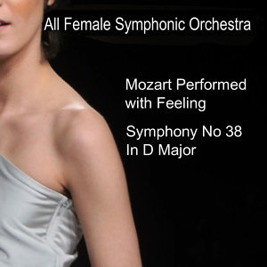 """Mozart Performed With Feeling: Symphony No. 38 in D Major - """"Prague"""""""