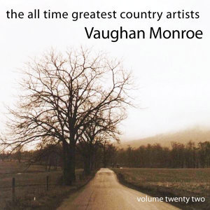 The All Time Greatest Country Artists-Vaughan Monroe-Vol. 22