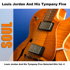 Louis Jordan And His Tympany Five Selected Hits Vol. 4