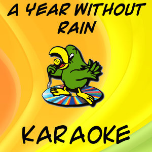 A year without rain (In the style of Selena Gomez) (Karaoke)