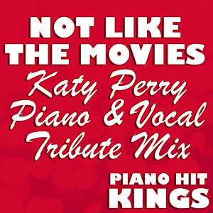 Not Like The Movies (Katy Perry Piano & Vocal Tribute Mix)