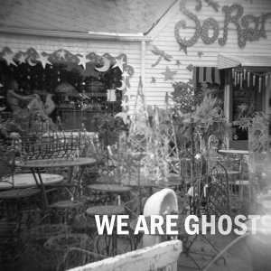 We Are Ghosts