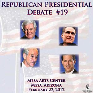 Republican  Presidential Debate #19: Mesa Arts Center, Mesa AZ - Feb. 22, 2012
