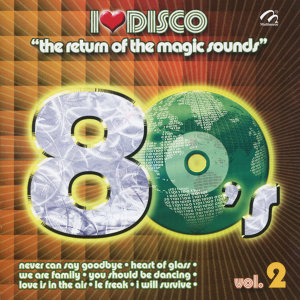 I Love Disco: The Return of the Magic Sounds, 80's, Vol. 2