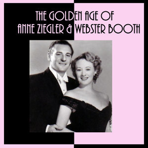The Golden Age Of Anne Ziegler & Webster Booth
