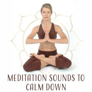 Meditation Sounds to Calm Down – Easy Listening, New Age Relaxation, Music to Rest, Stress Relief