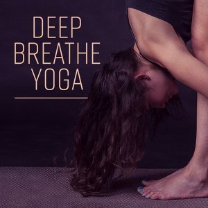 Deep Breathe Yoga – New Age, Spiritual Music for Meditation, Yoga, Contemplation, Deep Relaxation, Sounds of Nature