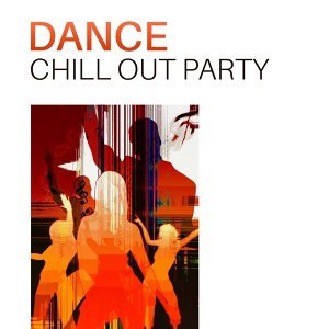Dance Chill Out Party – Sexy Party, Summer Vibes, Hot Dance, Ibiza Chill Out