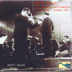 Adolf Busch: Live Concerto Recordings: Dvorak, Brahms