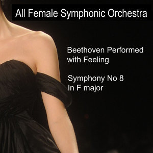 Beethoven Performed With Feeling: Symphony No. 8 in F Major