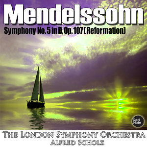 Mendelssohn: Symphony No. 5 in D, Op. 107 (Reformation)
