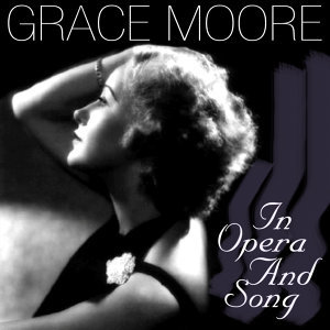 Grace Moore In Opera And Song