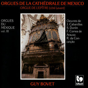 Orgues du Mexique, Vol. 3: Orgues de la cathédrale de Mexico (Orgue de l'épitre)
