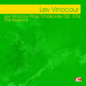Lev Vinocour Plays Tchaikovsky Op 37a, The Seasons (Digitally Remastered)