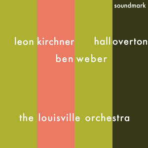 Leon Kirchner: Toccata for Strings, Ben Weber: Prelude and Passacaglia, and Dolmen - An Elegy, and Hall Overton: Symphony No. 2