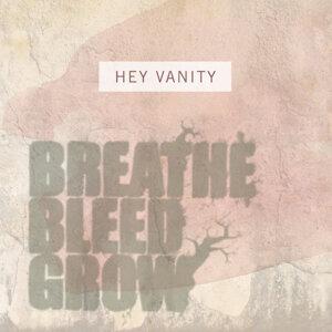 Breathe, Bleed, Grow