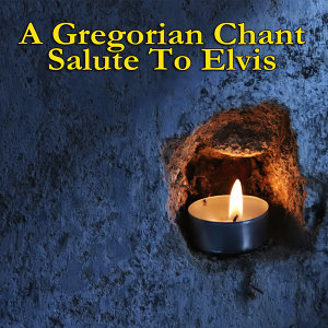 A Gregorian Chant Salute To Elvis Presley