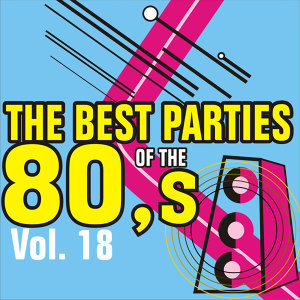 The Best Parties of the 80's Volume 18
