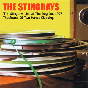 The Stingrays At the Dugout in '77: The Sound of Two Hands Clapping