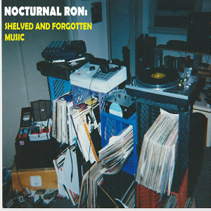 NOCTURNAL RON: SHELVED AND FORGOTTEN MUSIC