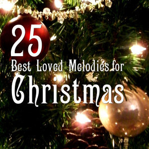 25 Best Loved Melodies For Christmas