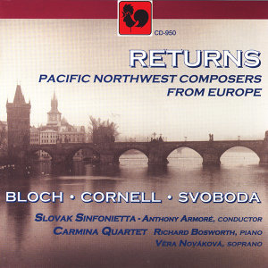 Returns: Pacific Northwest Composers from Europe: Bloch, Cornell, Svoboda