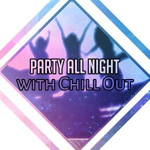Party All Night with Chill Out – Ibiza Party, Drink Bar, Beach Music, Summertime
