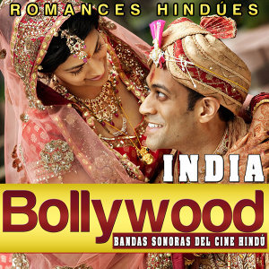 Bollywood India. Bandas Sonoras del Cine Hindú. Romances Hindúes